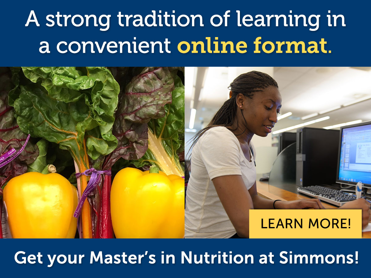 A strong tradition of learning in a convenient online format. Get your M.S. in Nutrition at Simmons!