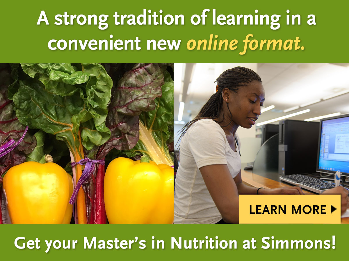 A strong tradition of learning in a convenient new online format. Get your M.S. in Nutrition at Simmons!